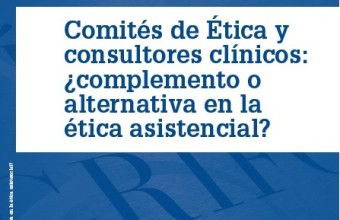 """""""Comités de Ética y consultores clínicos: ¿complemento o alternativa en la ética asistencial?"""""""