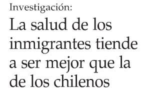 La-salud-de-los-inmigrantes-suele-ser-mejor-que-de-los-chilenos