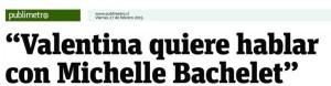 Valentina quiere hablar con Michelle Bachelet - Publimetro 27 de febrero 2015